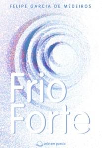 """Primeira edição do livro """"Frio Forte"""" de Felipe Garcia."""
